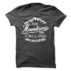THE MOUNTAINS ARE CALLINGIf you love climbing, this shirt is very suitable for you. Buy it now and wear it so that people know you enjoyed climbing.climbing,hiking,t-shirt,mountains.love mountains, sport shirt