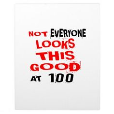 Not Every one Looks This Good At 100 Birthday Desi Plaque - birthday gifts party celebration custom gift ideas diy