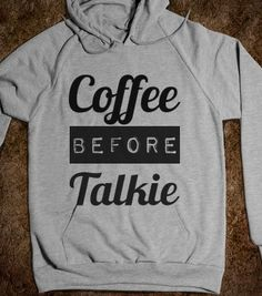 coffee before talkie hoodie - glamfoxx.com - Skreened T-shirts, Organic Shirts, Hoodies, Kids Tees, Baby One-Pieces and Tote Bags