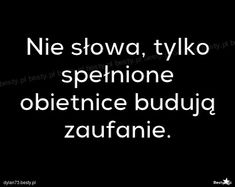 BESTY.pl - Nie słowa, tylko spełnione obietnice budują zaufanie. Motto, Good To Know, Wise Words, Quotations, Texts, Motivational Quotes, Lol, Quotation, Love