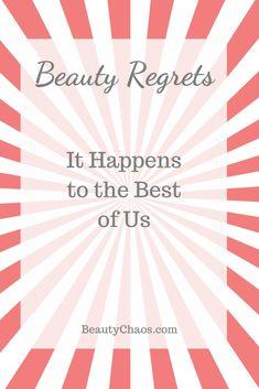 Beauty Regrets - It happens to the best of us! #beautychaos #beauty #regrets