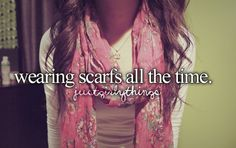Wearing scarfs all the time