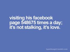 No stalking here. Facebook Quotes, Facebook Humor, You Make Me Laugh, Laugh Out Loud, Facebook Addiction, All Quotes, You Are My Sunshine, Story Of My Life, Just Love