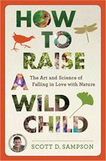 """Scott D. Sampson - Wild Child Book.  """"The art and science of falling in love with nature.""""  By Dr. Scott, the paleontologist (from Dinosaur Train.)"""