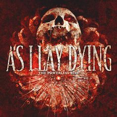 Powerless Rise-My favorite album from any artist EVER! I love me some As I Lay Dying!
