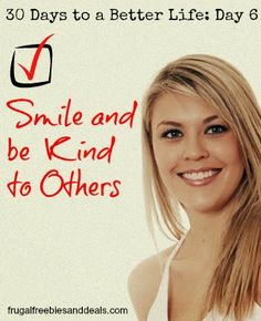 30 Days to a Better Life: Day 6, Smile and be Kind to Others