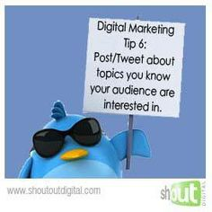 Digital Marketing Tip 6: Post/Tweet about topics you know your audience are interested in. www.shoutoutdigital.com
