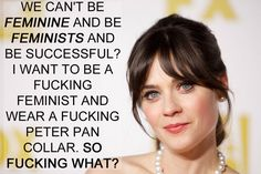 Zooey Deschanel. | 17 Celebrities Who Have The Right Idea About Feminism http://www.jetsetterjess.com/
