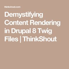 Demystifying Content Rendering in Drupal 8 Twig Files | ThinkShout