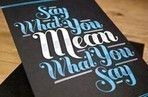 Say What You Mean, Mean What You Say-words to live by!!