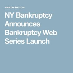NY Bankruptcy Announces Bankruptcy Web Series Launch