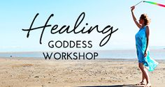 Healing Goddess Workshop
