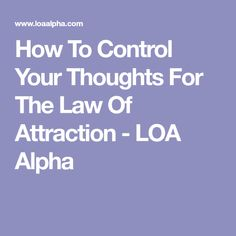 How To Control Your Thoughts For The Law Of Attraction - LOA Alpha