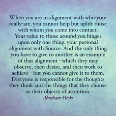 When you are in alignment with who you really are, you cannot help but uplift those with whom you come into contact.