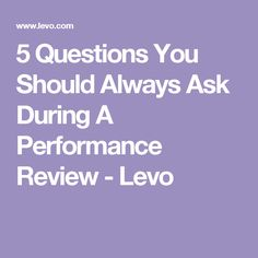 5 Questions You Should Always Ask During A Performance Review - Levo