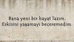 Bana yeni bir hayat lazım. Eskisini yaşamayı beceremedim... #sözler #komiksözler #kapaksözler #damarsözler #duvaryazıları #komikyazılar #kısasözler #özlü sözler #güzel sözler