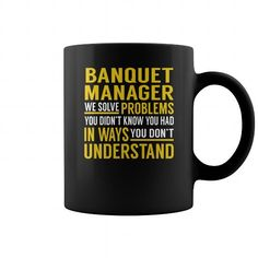 BANQUET MANAGER WE SOLVE PROBLEMS YOU DIDNT KNOW YOU HAD IN WAYS YOU DONT UNDERSTAND JOB MUG COFFEE MUGS T-SHIRTS, HOODIES  ==►►Click To Order Shirt Now #Jobfashion #jobs #Jobtshirt #Jobshirt #careershirt #careertshirt #SunfrogTshirts #Sunfrogshirts #shirts #tshirt #hoodie #sweatshirt #fashion #style