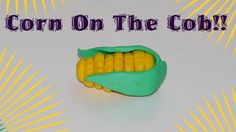 How to make Corn On The Cob!! With Clay!!