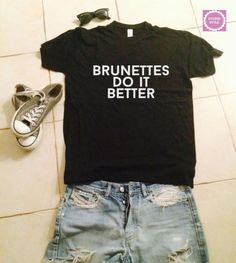 Brunettes do it better t-shirts for women tshirts shirts gifts t-shirt womens tops girls tumblr funny teenagers fashion teens dope swag cute