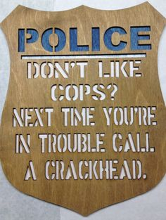 Wooden Police and Crackhead Sign. $12.00, via Etsy.