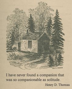 Thoreau found contentment in solitude in nature when he spent over two years living alone in a shack by Walden Pond.