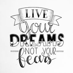 Live your dreams not your fears