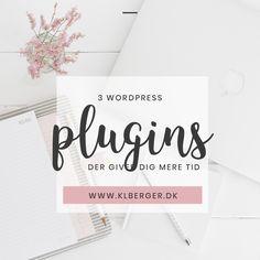 3 WordPress plugins der giver dig mere tid