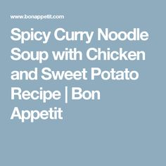 Spicy Curry Noodle Soup with Chicken and Sweet Potato Recipe | Bon ...