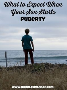 What to Expect When Your Son Starts Puberty - Monica Swanson