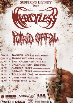 "Mercyless and Putrid Offal Announce ""Suffering Divinity"" Tour Dates  Kaotoxin artists MERCYLESS and PUTRID OFFAL have just announced a new European tour titled ""Suffering Divinity"". The nine days trek is set to start on November 8th and will see both bands crushing cities across France and Spain. Old-school unholy Death Metal legends MERCYLESS will present the already highly-acclaimed new album ""Pathetic Divinity"", while cult seminal gory Death / Grind providers PUTRID OFFAL will tour in…"
