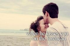 when he kisses you on the forehead