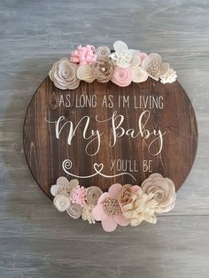 Support The Original Artist, Shop, Don't Steal Round Wood Sign Wall Art Decor Nursery Baby Girl Baby Boy Cute My Baby You'll Be Quote, Personalization By Picketfencehandmade On Etsy Diy Signs, Wall Signs, Cute Signs, Felt Flowers, Paper Flowers, Diy Flowers, Do It Yourself Baby, Baby Boy Nurseries, Baby Decor
