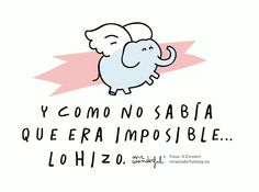 Y como no sabía que era imposible... Lo hizo. #Mr.Wonderful