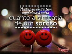 Nada prende tão bem uma alma à outra quanto a simpatia de um sorriso. #felicidade #sorriso #vida #mca