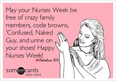 Happy Nurses Week! Nurse humor. Nursing funny. Someecards. Registered Nurses. RN. Nurses Week card. LPN. Fabulous RN