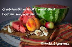 Create healthy habits, NOT restrictions! Enjoy your food, enjoy your life! Kottakkal Ayurveda