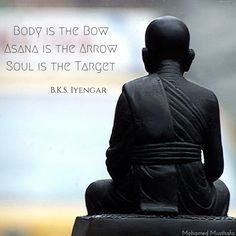 Body is the Bow. Asana is the Arrow. Soul is the Target. Beautiful Comparison by BKS Iyengar yoga