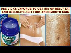 Use Vicks VapoRub to Get Rid of Belly Fat And Cellulite Get Firm And Smooth Skin - YouTube