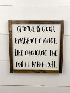 New sign in my shop: Change is good, funny bathroom sign, change the toile. - New sign in my shop: Change is good, funny bathroom sign, change the toilet paper roll bathro - Funny Bathroom Decor, Bathroom Humor, Bathroom Layout, Bathroom Ideas, Bathroom Organization, Modern Bathroom, Bathroom Cabinets, Beautiful Bathrooms, Toilet Room Decor