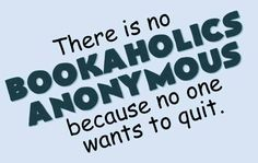 There is no Bookaholics Anonymous...