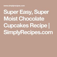 Super Easy, Super Moist Chocolate Cupcakes Recipe | SimplyRecipes.com