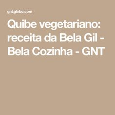 Quibe vegetariano: receita da Bela Gil - Bela Cozinha - GNT