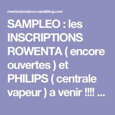 SAMPLEO : les INSCRIPTIONS ROWENTA ( encore ouvertes ) et PHILIPS ( centrale vapeur ) a venir !!!! Viiite ! - Mes petits tests maison !