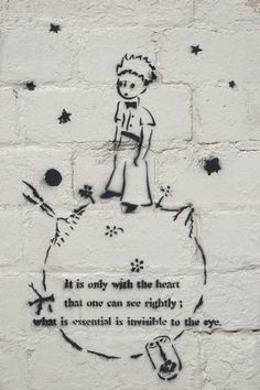 It is only with the heart that one can see rightly. What is essential is invisible to the eye. - Antoine se Saint Exupery. Le Petit Prince.
