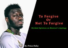 Ghanaians are torn between whether to forgive or not to forgive Sulley Muntari after the former Black Stars player apologized to the GFA and the entire nation.
