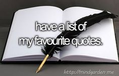 bucket list - have a list of my favourite quotes.
