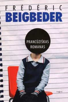 Frederic Beigbeder. Un Roman Francais