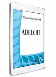 Alessandro Manzoni, Adelchi - Collana Digital Classics - http://www.ledizioni.it/categoria-prodotto/scienze-umane-2/digital-classics/page/2/
