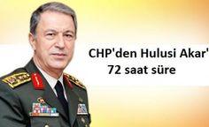 CHP Hulusi Akar'a 72 saat süre verdi