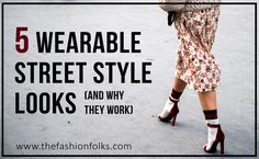 5 Wearable Street Style Looks And Why They Work + outfit inspiration from the fashion weeks | The Fashion Folks    fashion outfit styling ideas tips shoes fashion week dress